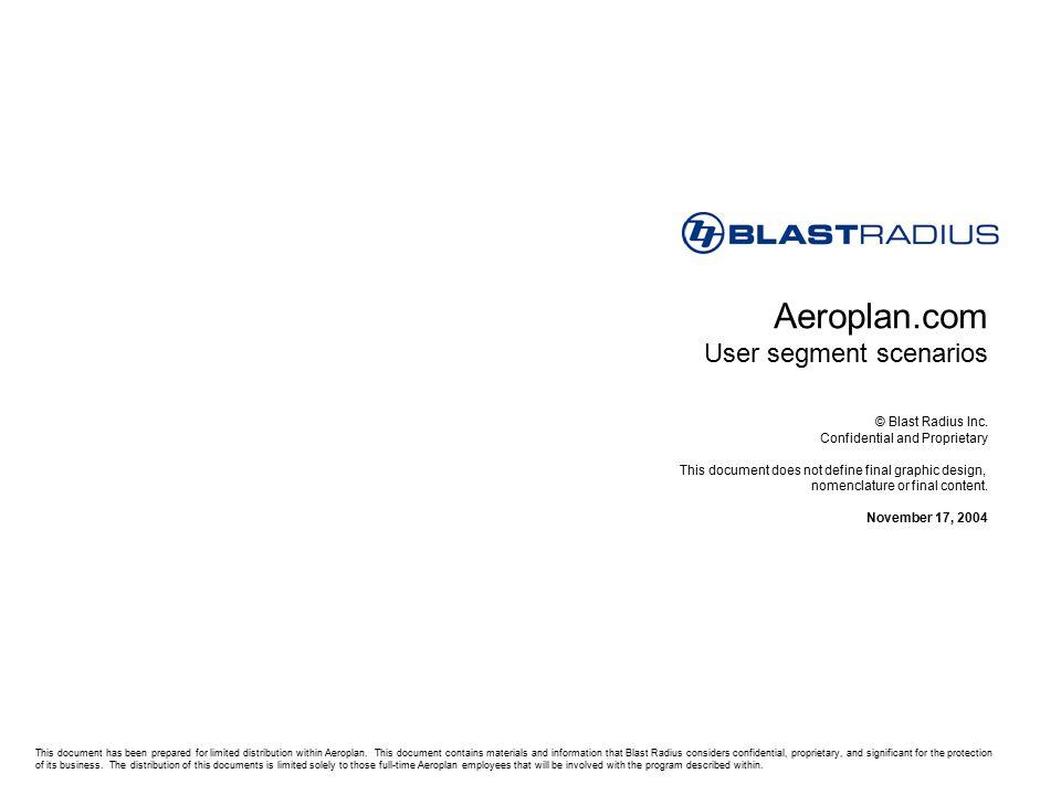 Aeroplan.com User segment scenarios © Blast Radius Inc. Confidential and Proprietary This document does not define final graphic design, nomenclature