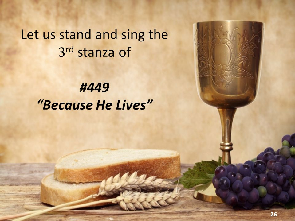 Let us stand and sing the 3 rd stanza of #449 Because He Lives 26