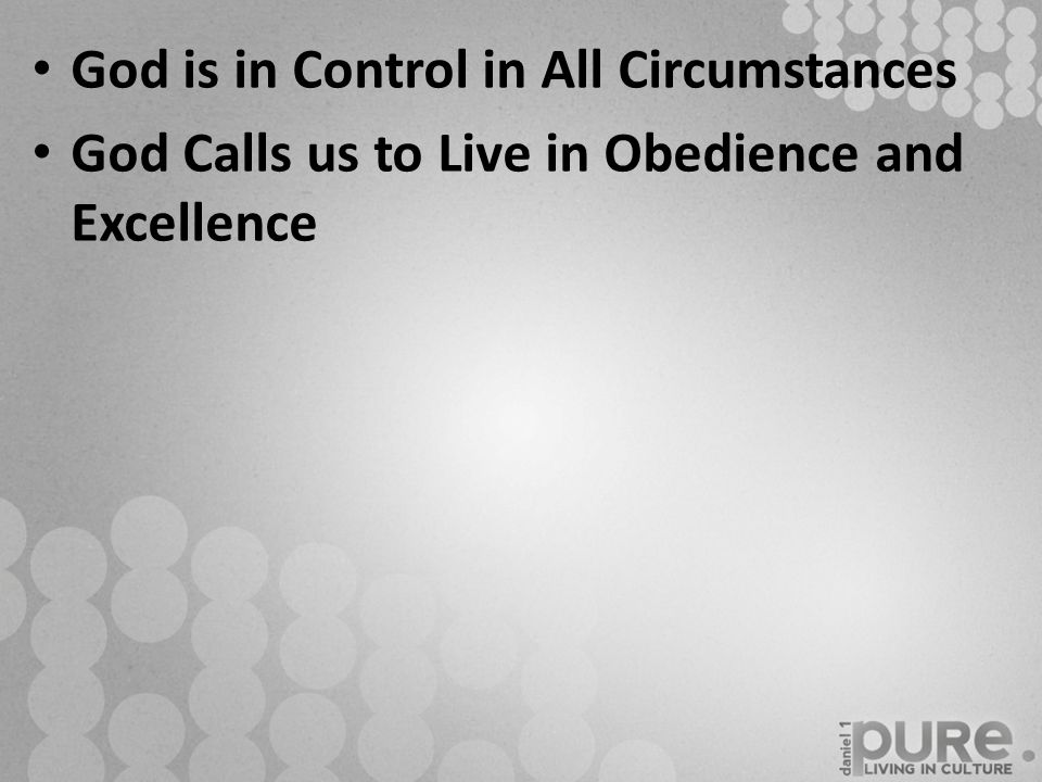 God is in Control in All Circumstances God Calls us to Live in Obedience and Excellence