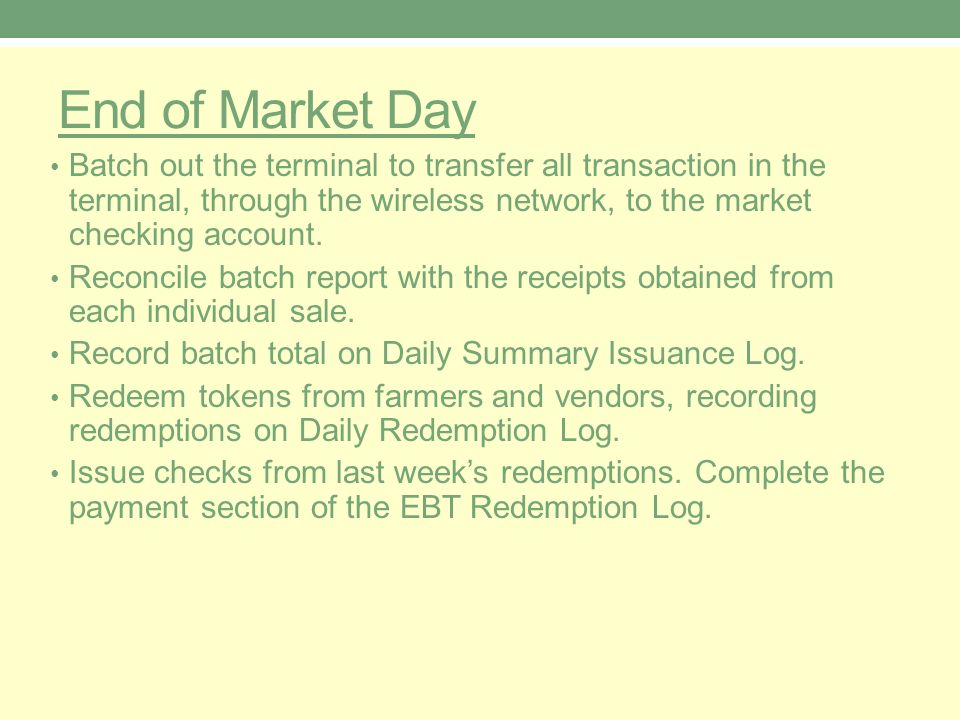 End of Market Day Batch out the terminal to transfer all transaction in the terminal, through the wireless network, to the market checking account.