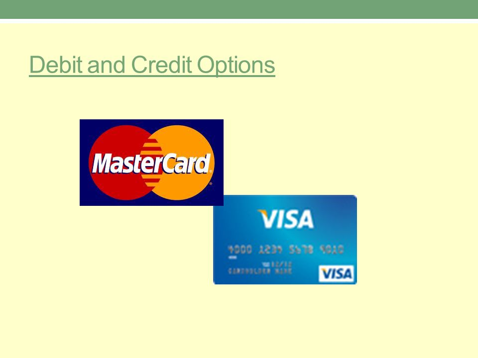 Debit and Credit Options