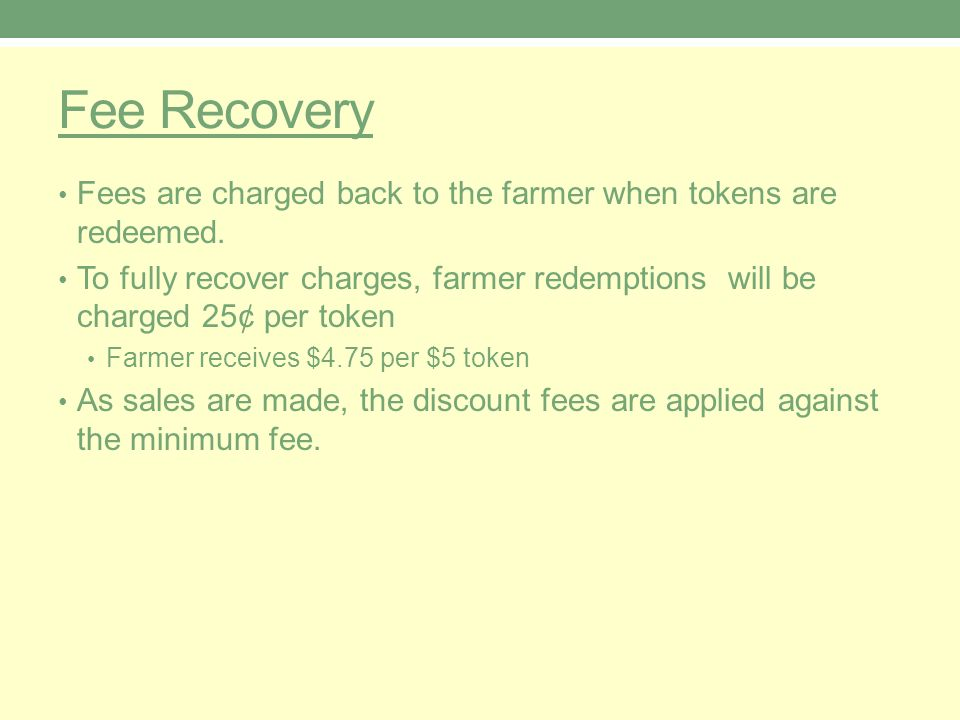 Fee Recovery Fees are charged back to the farmer when tokens are redeemed.