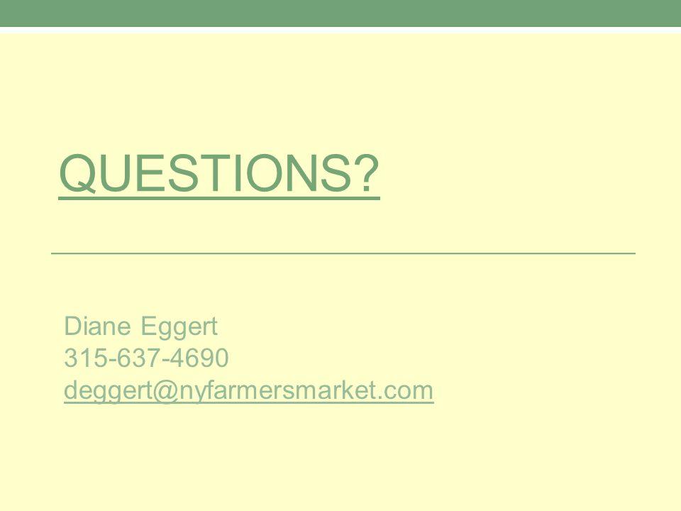 QUESTIONS? Diane Eggert 315-637-4690 deggert@nyfarmersmarket.com