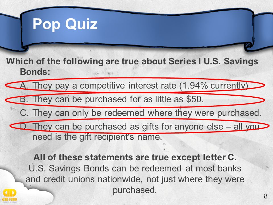 8 Pop Quiz Which of the following are true about Series I U.S.