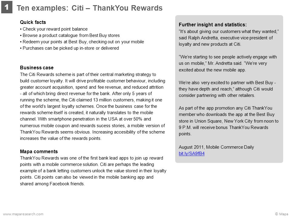 © Mapawww.maparesearch.com Ten examples: Citi – ThankYou Rewards 1 Quick facts Check your reward point balance Browse a product catalogue from Best Buy stores Redeem your points at Best Buy, checking out on your mobile Purchases can be picked up in-store or delivered Business case The Citi Rewards scheme is part of their central marketing strategy to build customer loyalty.