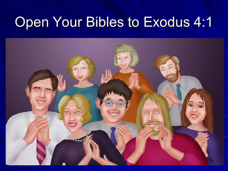 Open Your Bibles to Exodus 4:1