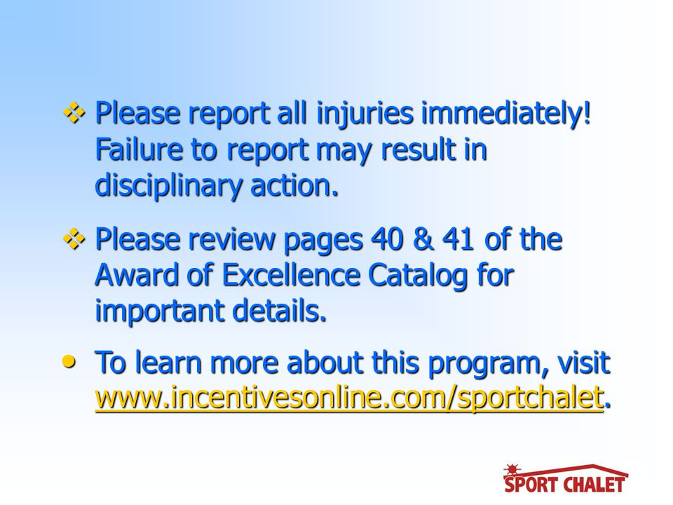  Please report all injuries immediately. Failure to report may result in disciplinary action.