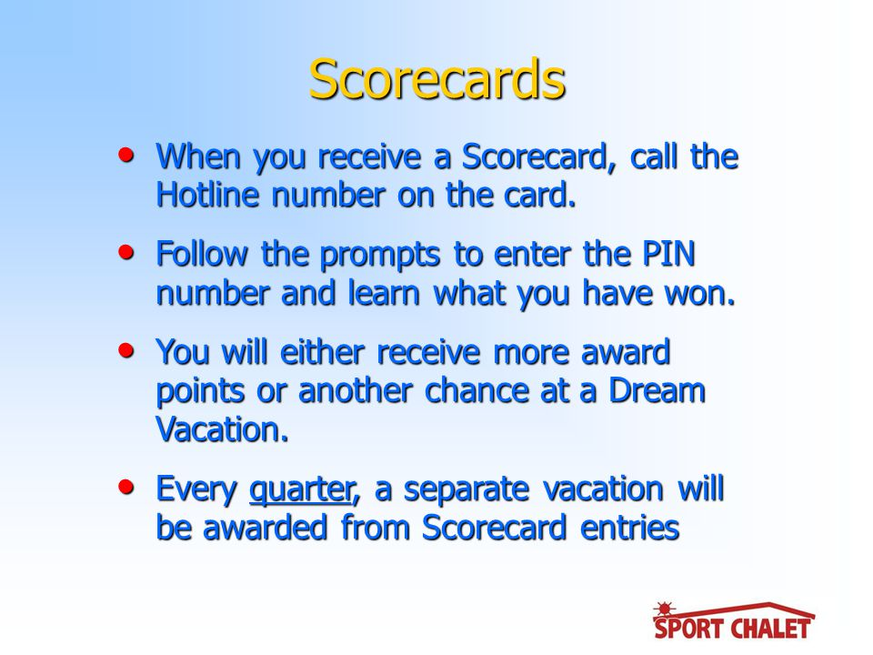 Scorecards When you receive a Scorecard, call the Hotline number on the card.