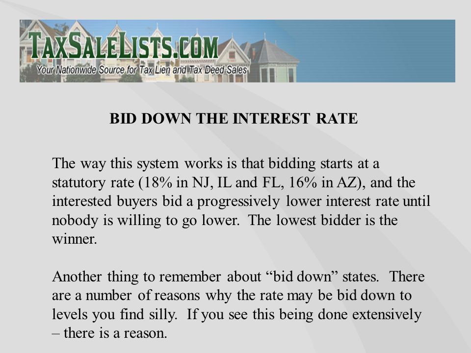 The way this system works is that bidding starts at a statutory rate (18% in NJ, IL and FL, 16% in AZ), and the interested buyers bid a progressively