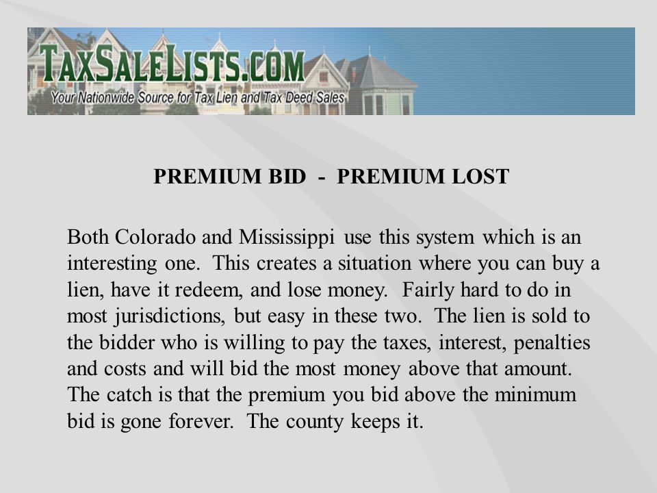 Both Colorado and Mississippi use this system which is an interesting one. This creates a situation where you can buy a lien, have it redeem, and lose