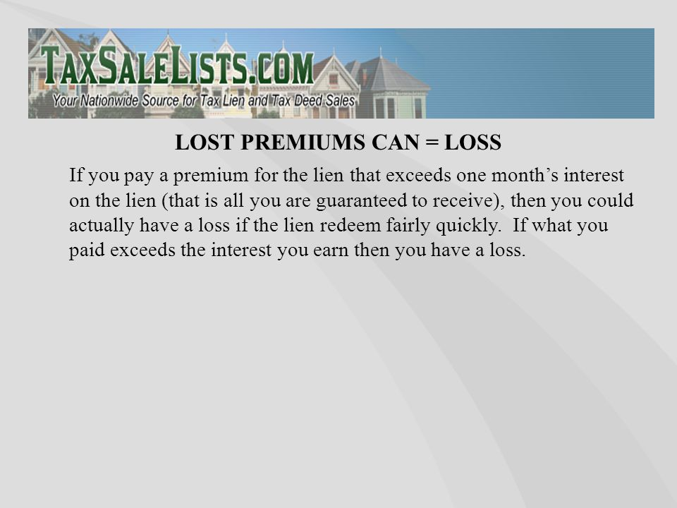 If you pay a premium for the lien that exceeds one month's interest on the lien (that is all you are guaranteed to receive), then you could actually h