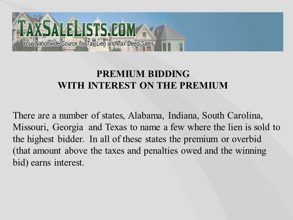 There are a number of states, Alabama, Indiana, South Carolina, Missouri, Georgia and Texas to name a few where the lien is sold to the highest bidder
