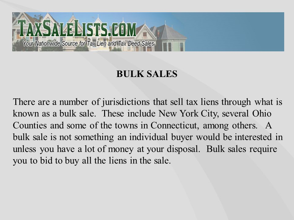 There are a number of jurisdictions that sell tax liens through what is known as a bulk sale. These include New York City, several Ohio Counties and s