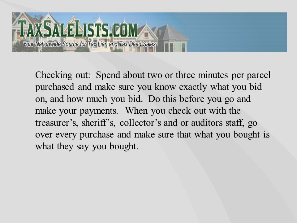 Checking out: Spend about two or three minutes per parcel purchased and make sure you know exactly what you bid on, and how much you bid. Do this befo