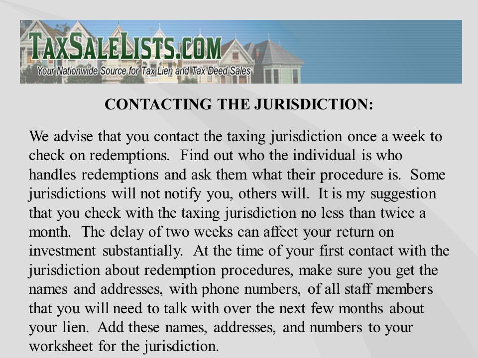 We advise that you contact the taxing jurisdiction once a week to check on redemptions.