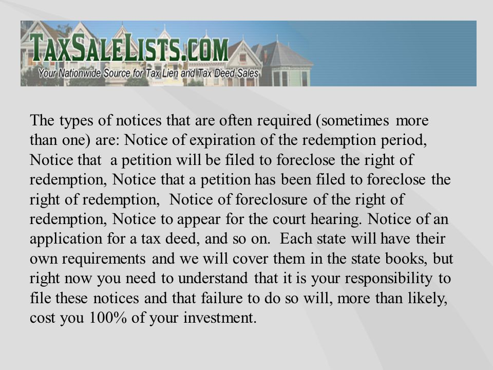 The types of notices that are often required (sometimes more than one) are: Notice of expiration of the redemption period, Notice that a petition will