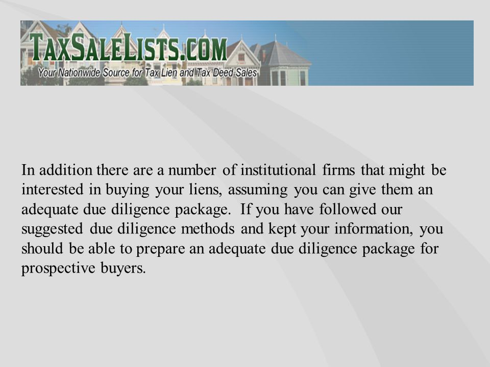 In addition there are a number of institutional firms that might be interested in buying your liens, assuming you can give them an adequate due diligence package.