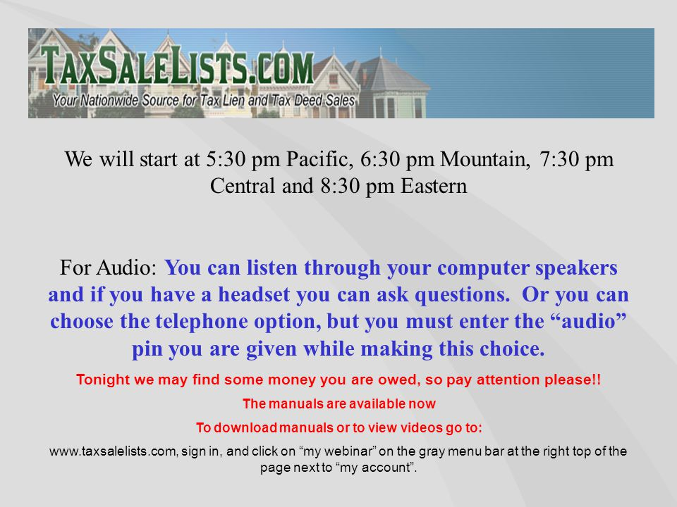 We will start at 5:30 pm Pacific, 6:30 pm Mountain, 7:30 pm Central and 8:30 pm Eastern For Audio: You can listen through your computer speakers and if you have a headset you can ask questions.