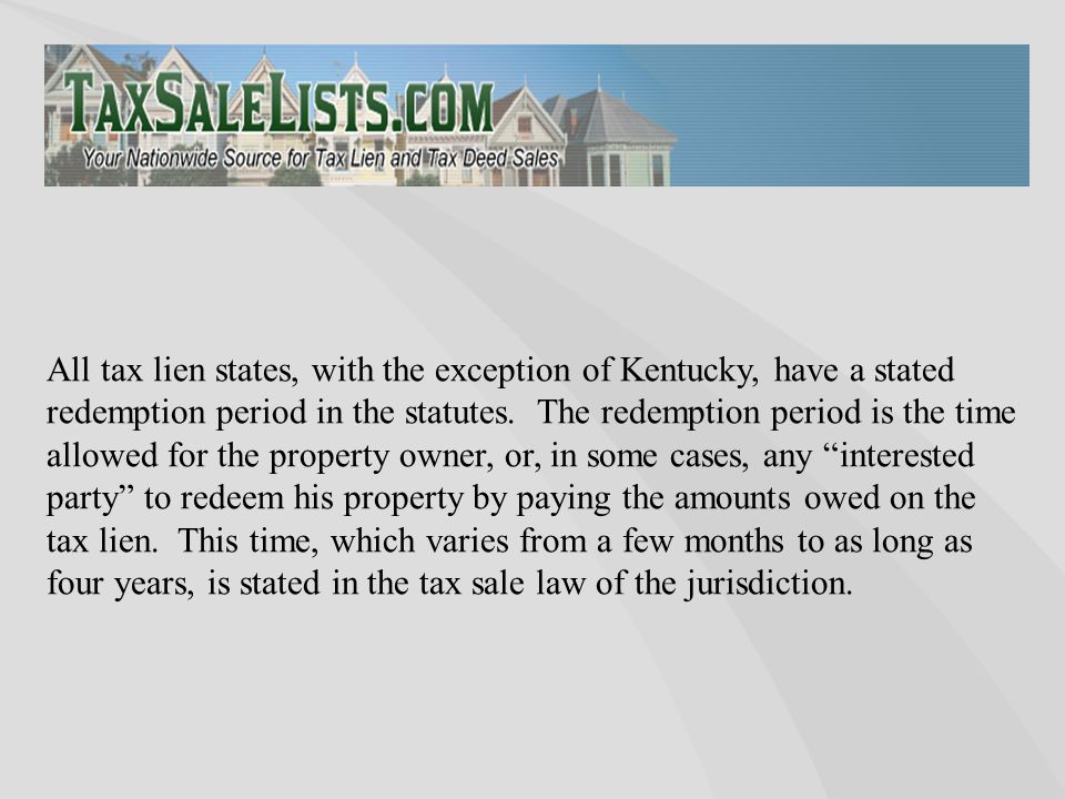All tax lien states, with the exception of Kentucky, have a stated redemption period in the statutes.