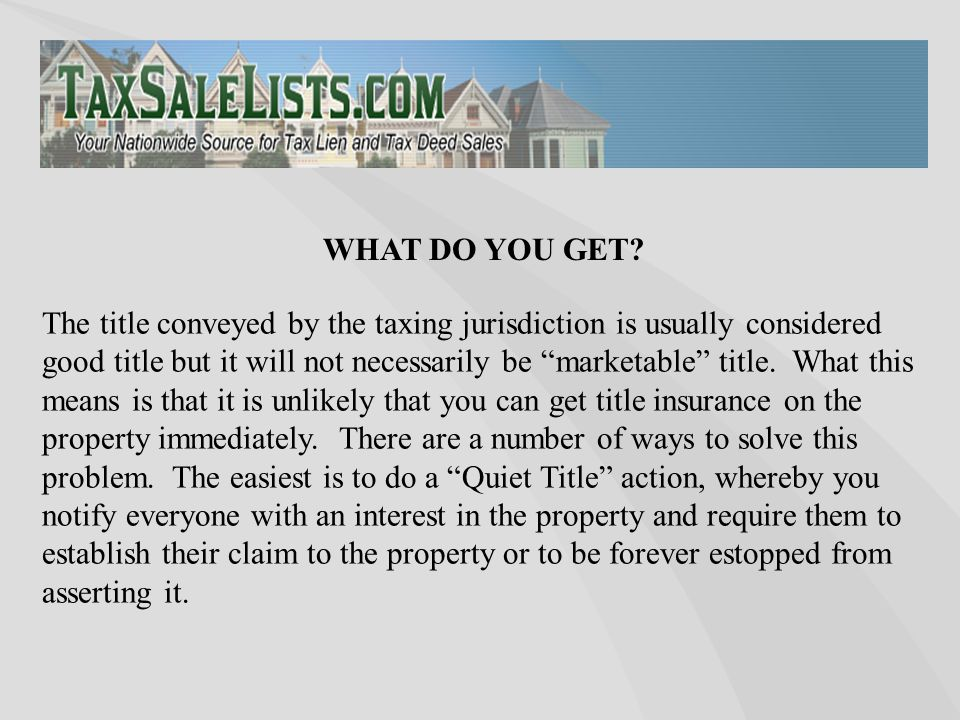 The title conveyed by the taxing jurisdiction is usually considered good title but it will not necessarily be marketable title.
