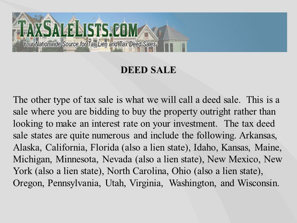 The other type of tax sale is what we will call a deed sale. This is a sale where you are bidding to buy the property outright rather than looking to