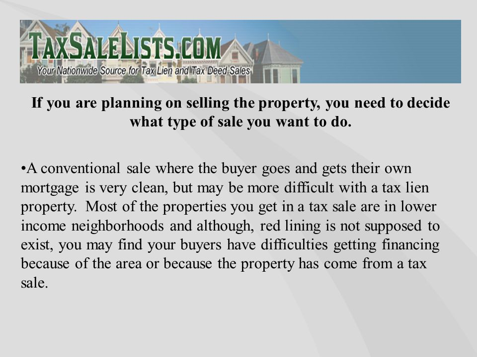 If you are planning on selling the property, you need to decide what type of sale you want to do.