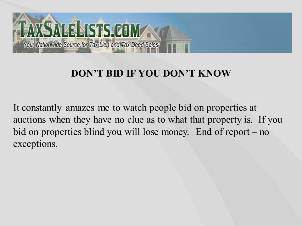 It constantly amazes me to watch people bid on properties at auctions when they have no clue as to what that property is.