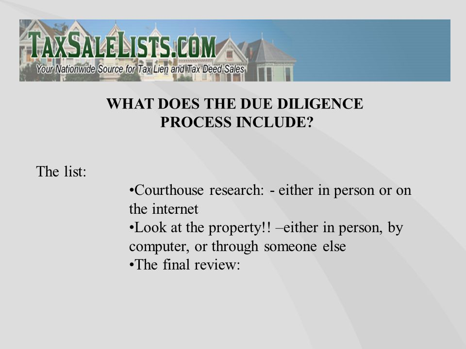 The list: Courthouse research: - either in person or on the internet Look at the property!! –either in person, by computer, or through someone else Th