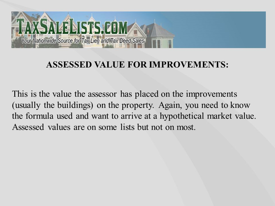 This is the value the assessor has placed on the improvements (usually the buildings) on the property. Again, you need to know the formula used and wa