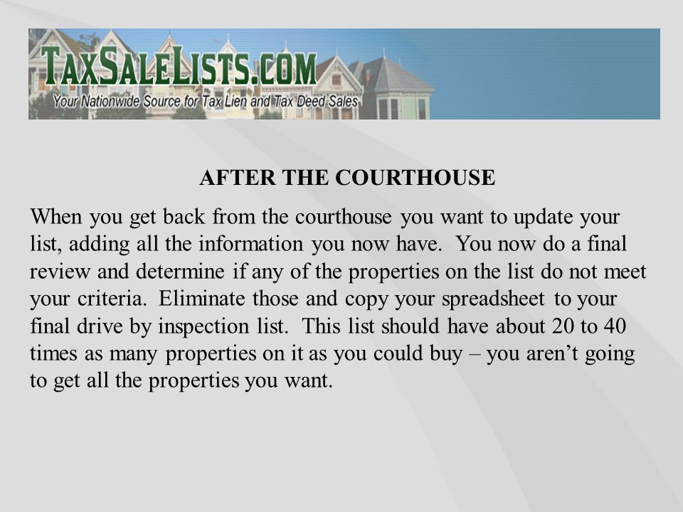 When you get back from the courthouse you want to update your list, adding all the information you now have.