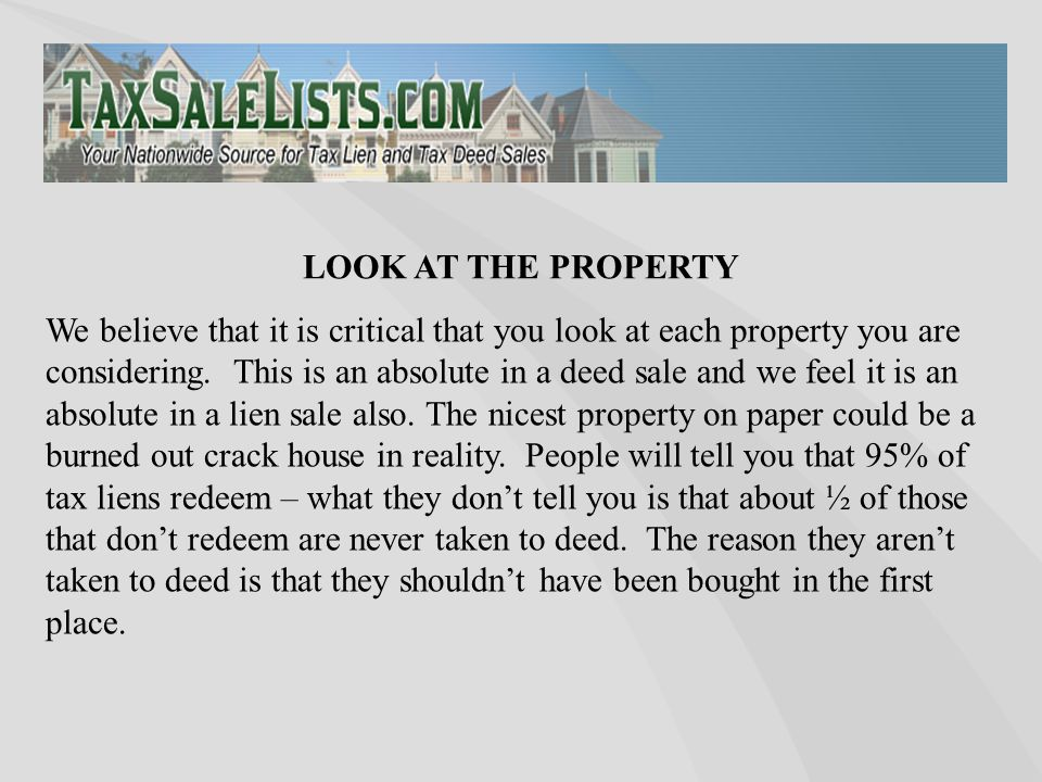 We believe that it is critical that you look at each property you are considering.