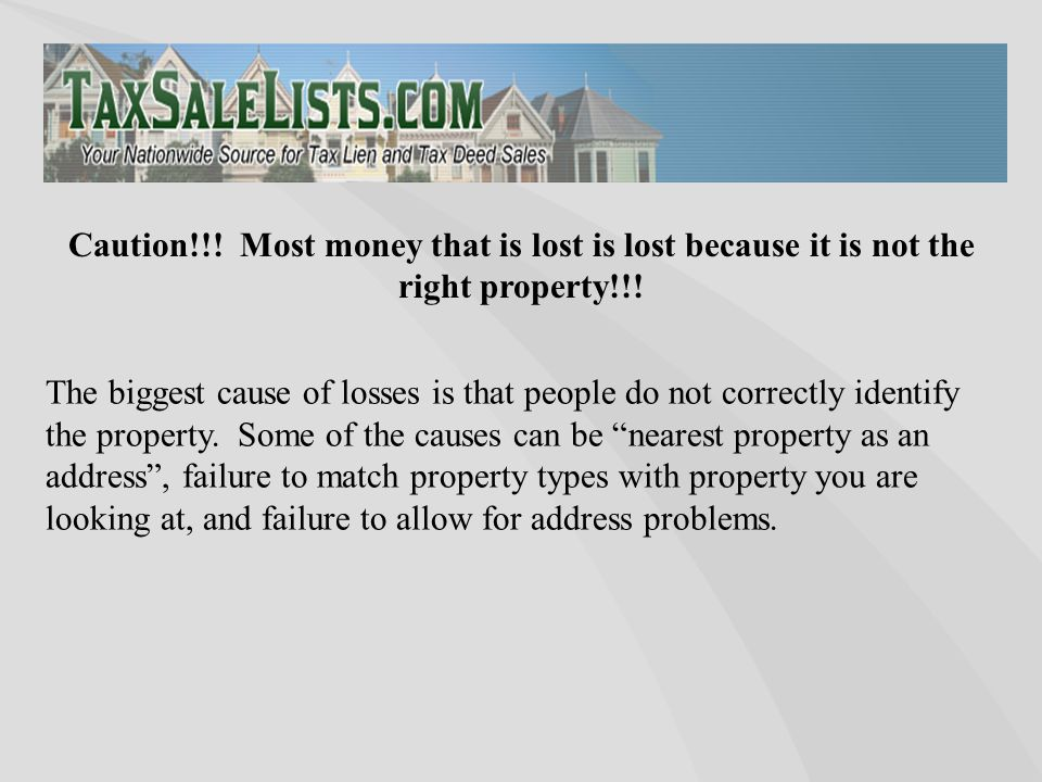 "The biggest cause of losses is that people do not correctly identify the property. Some of the causes can be ""nearest property as an address"", failure"