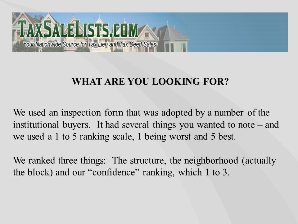 We used an inspection form that was adopted by a number of the institutional buyers. It had several things you wanted to note – and we used a 1 to 5 r