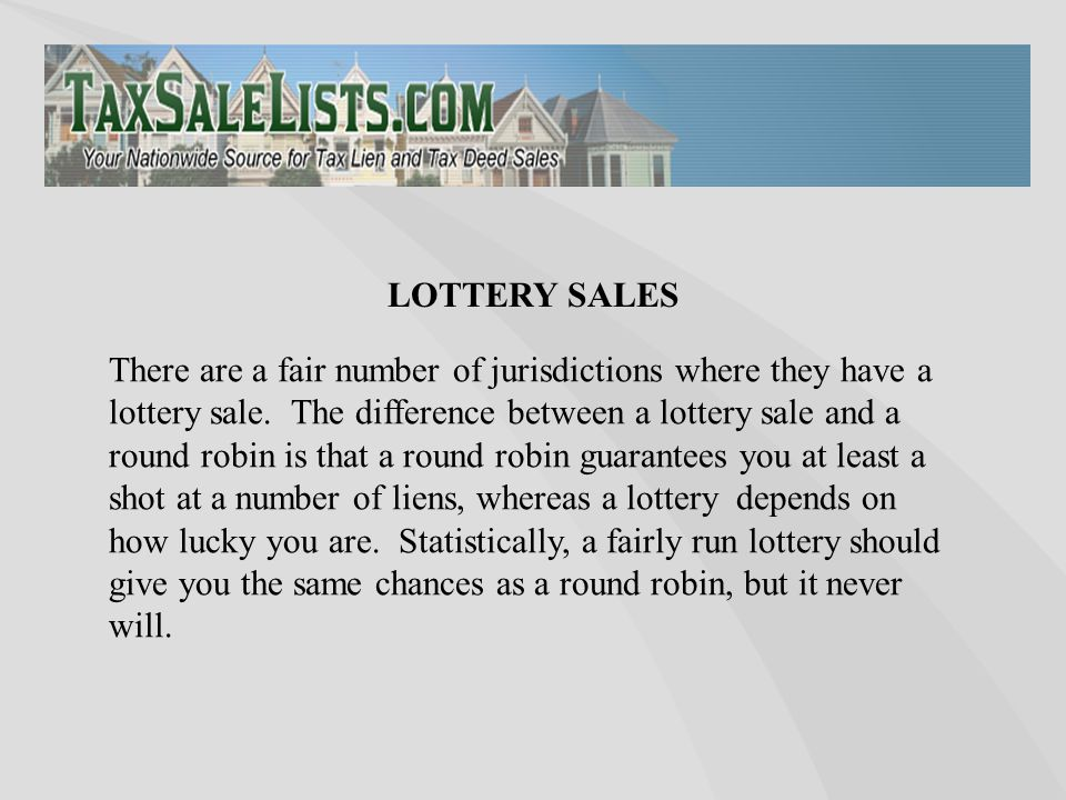 There are a fair number of jurisdictions where they have a lottery sale. The difference between a lottery sale and a round robin is that a round robin