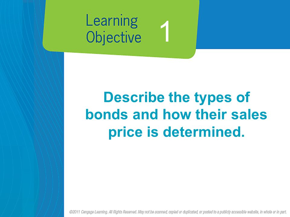 1 Describe the types of bonds and how their sales price is determined.