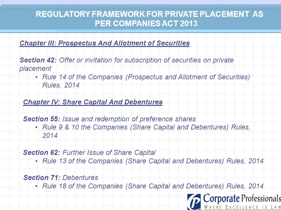 REGULATORY FRAMEWORK FOR PRIVATE PLACEMENT AS PER COMPANIES ACT 2013 Chapter III: Prospectus And Allotment of Securities Section 42: Offer or invitati