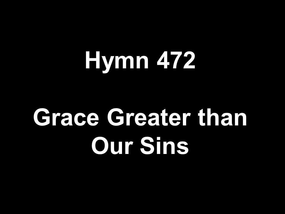 Hymn 472 Grace Greater than Our Sins