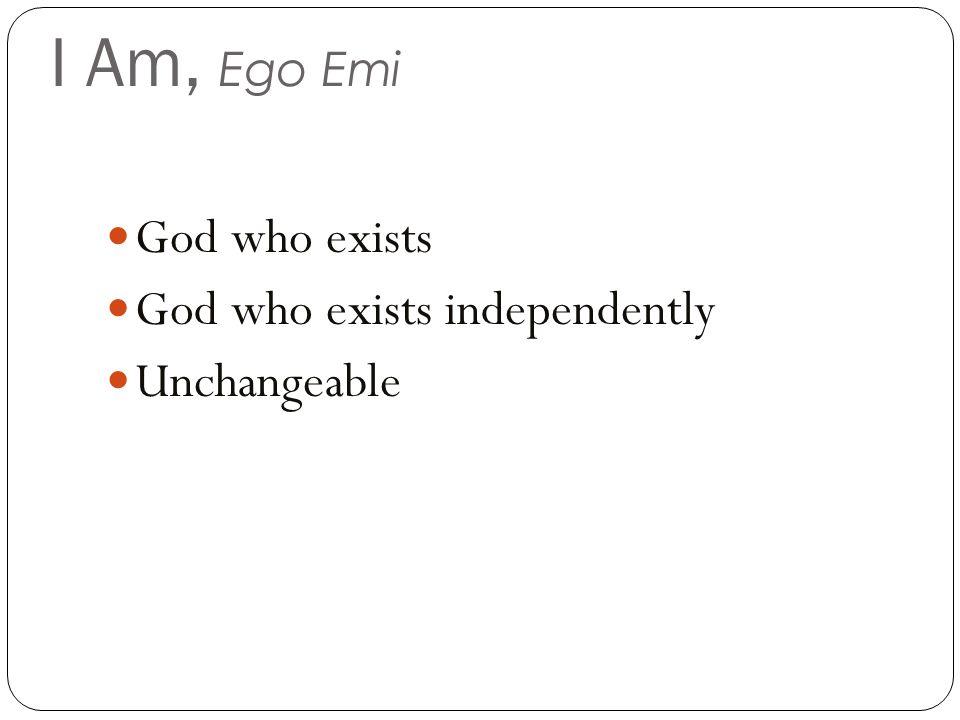 I Am, Ego Emi God who exists God who exists independently Unchangeable
