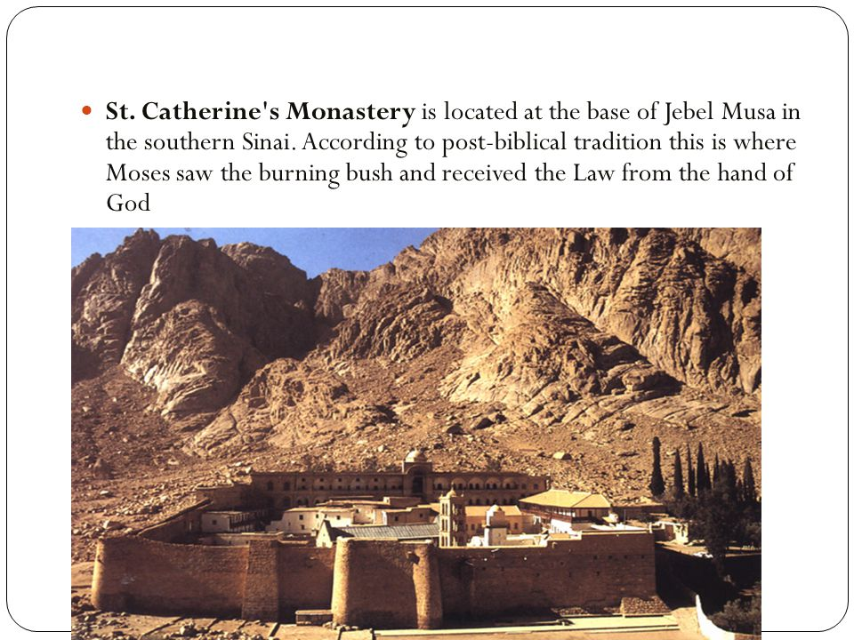 St. Catherine s Monastery is located at the base of Jebel Musa in the southern Sinai.