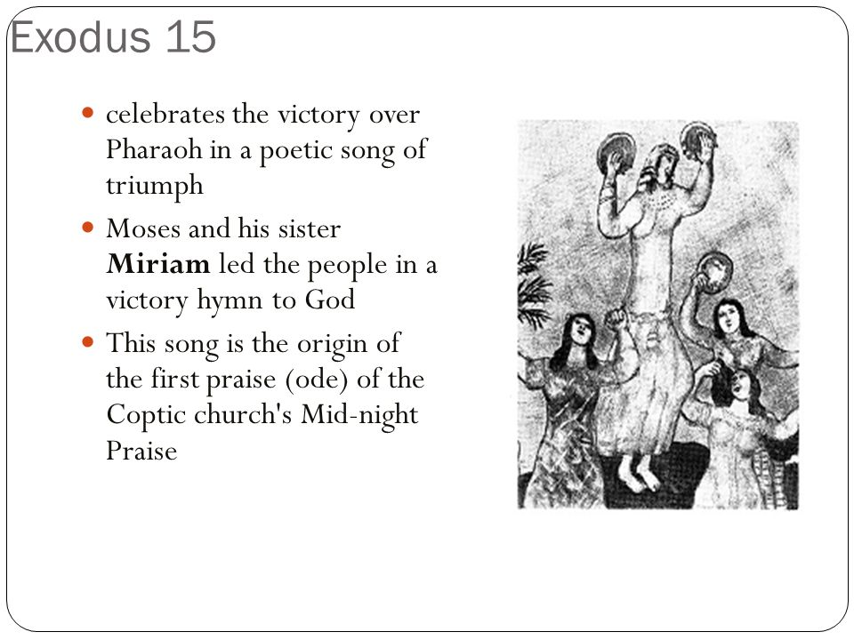 Exodus 15 celebrates the victory over Pharaoh in a poetic song of triumph Moses and his sister Miriam led the people in a victory hymn to God This son