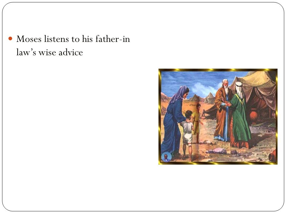Moses listens to his father-in law's wise advice