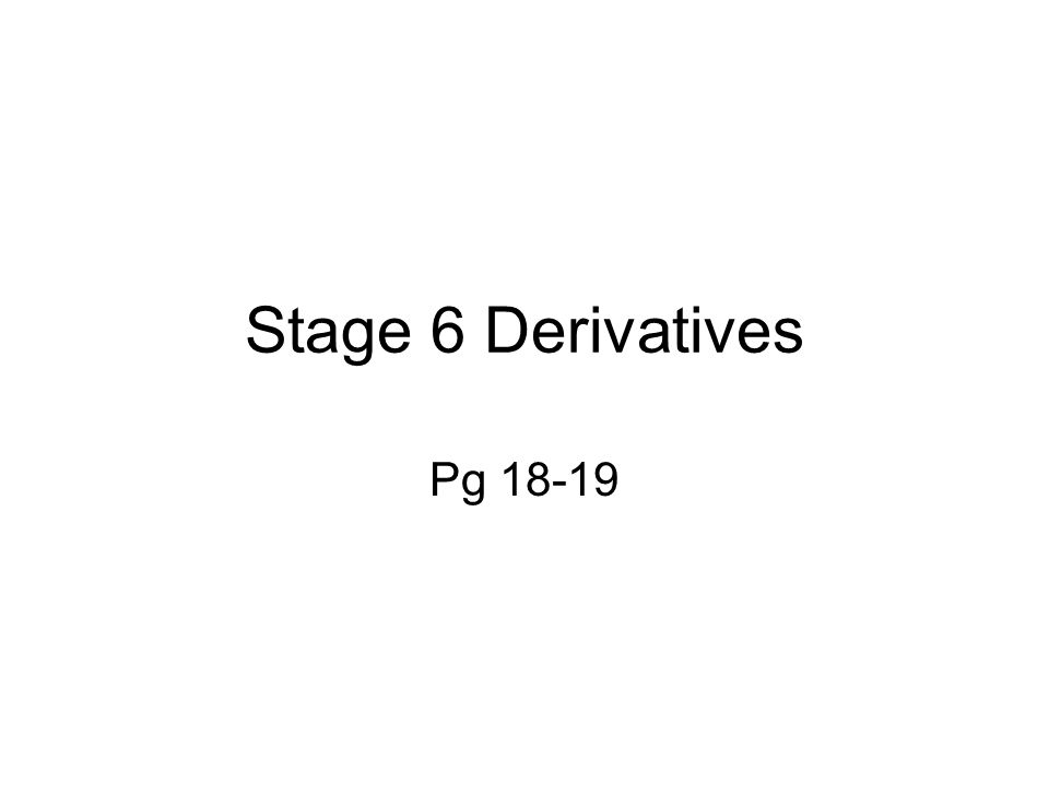 Stage 6 Derivatives Pg 18-19