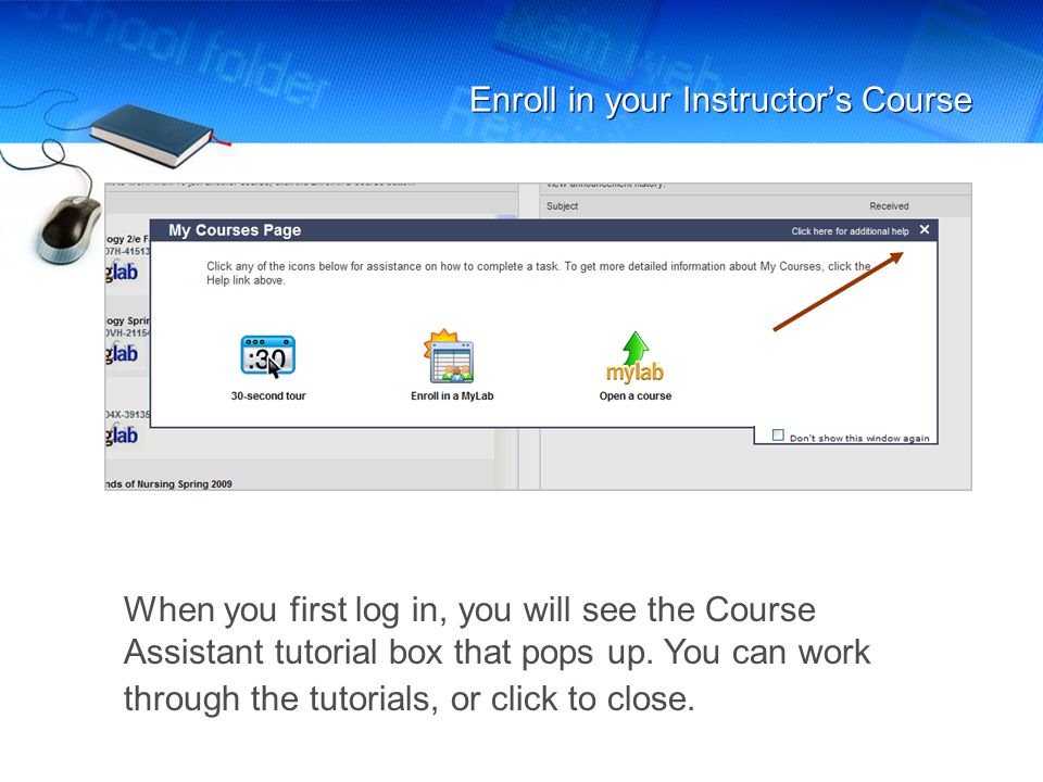 Enroll in your Instructor's Course When you first log in, you will see the Course Assistant tutorial box that pops up. You can work through the tutori
