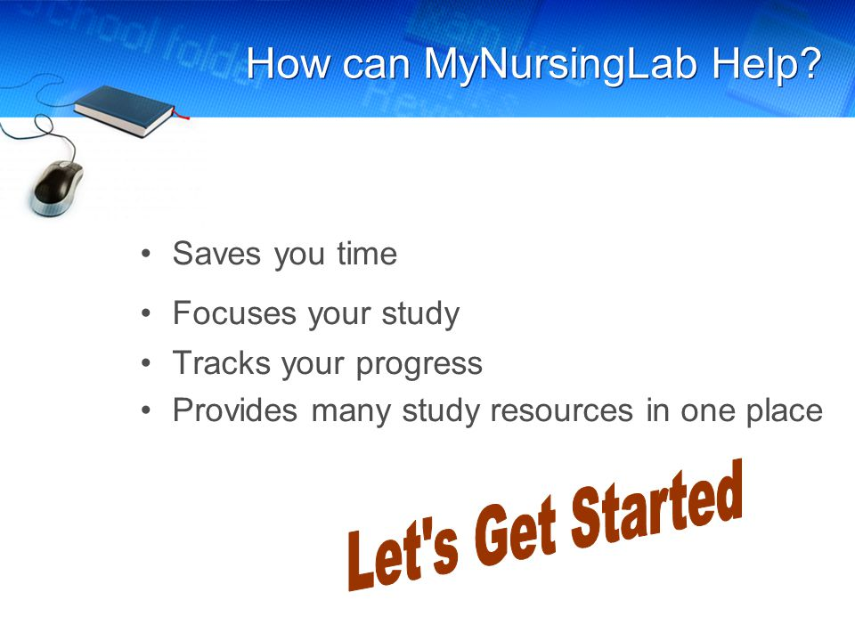 How can MyNursingLab Help? Saves you time Focuses your study Tracks your progress Provides many study resources in one place