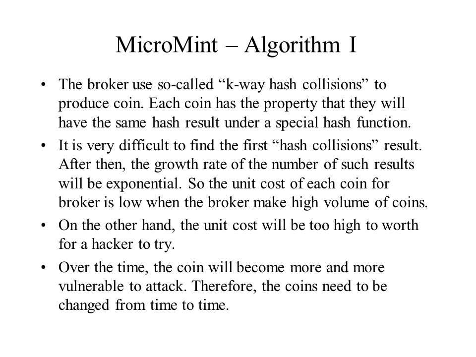 MicroMint – Algorithm I The broker use so-called k-way hash collisions to produce coin.