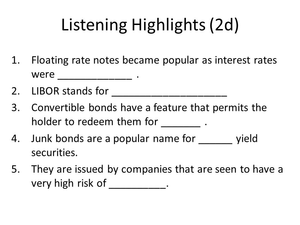 Listening Highlights (2d) 1.Floating rate notes became popular as interest rates were _____________.