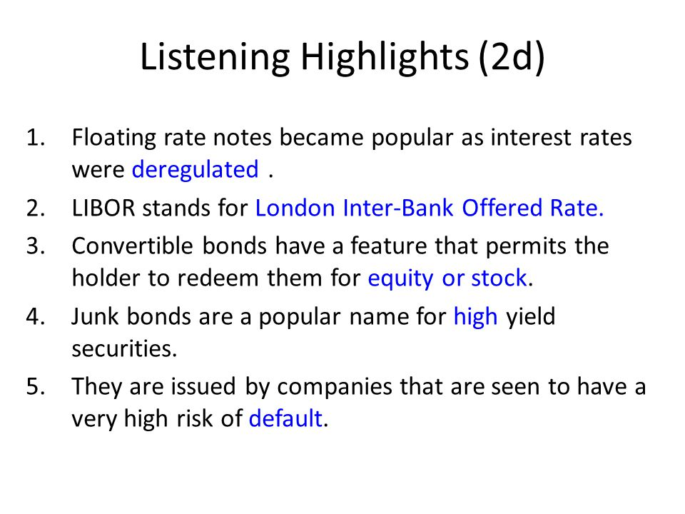 Listening Highlights (2d) 1.Floating rate notes became popular as interest rates were deregulated.