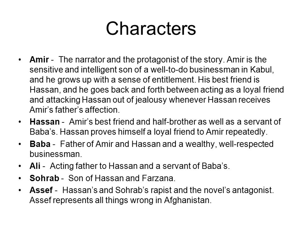 Characters Amir - The narrator and the protagonist of the story.