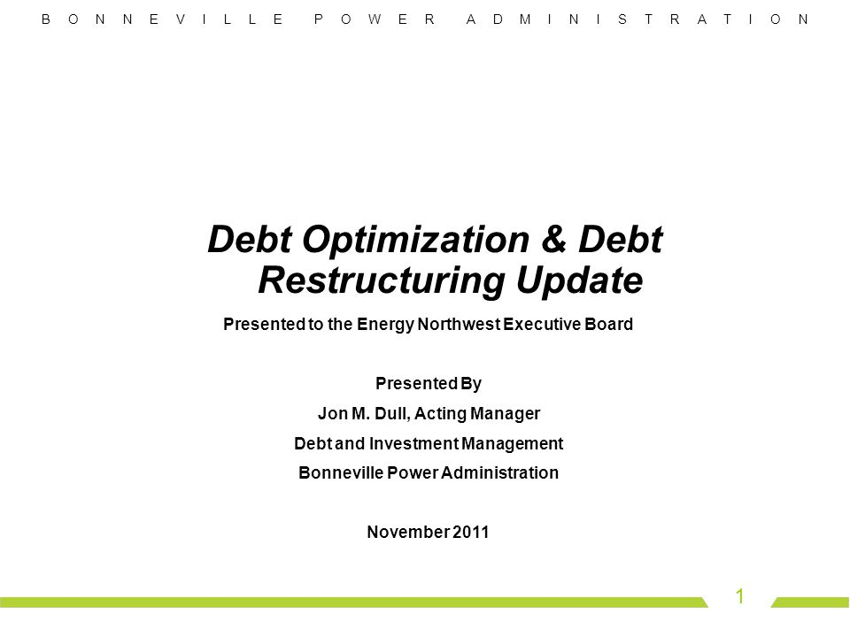 B O N N E V I L L E P O W E R A D M I N I S T R A T I O N 12 Conclusion  The Debt Optimization Program was beneficial to BPA and EN on many levels:  Accomplished the primary goal of restoring Treasury borrowing authority.
