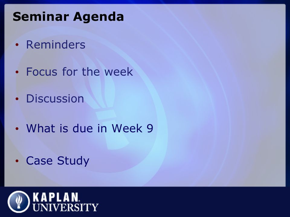 Seminar Agenda Reminders Focus for the week Discussion What is due in Week 9 Case Study
